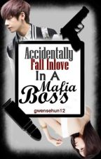 Accidentally FALL In Love In A Mafia Boss  [Completed] by gwensehun12