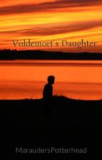 Voldemort's Daughter (A Harry Potter Fanfiction)  by MaraudersPotterhead