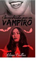 secuestrada por un vampiro (editándose) by MichellAlejandraVare