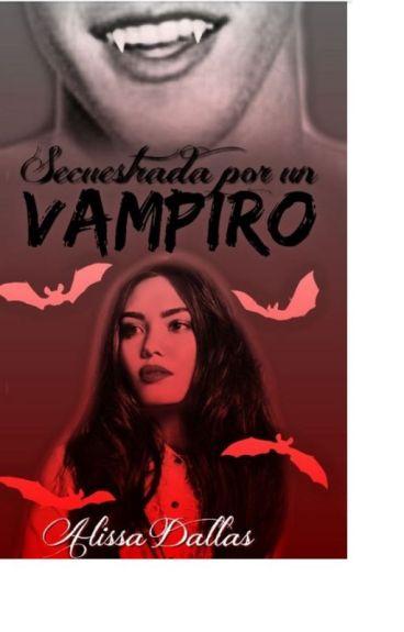 secuestrada por un vampiro#wattys2016