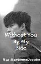 Without You By My Side by SmileForMeForever