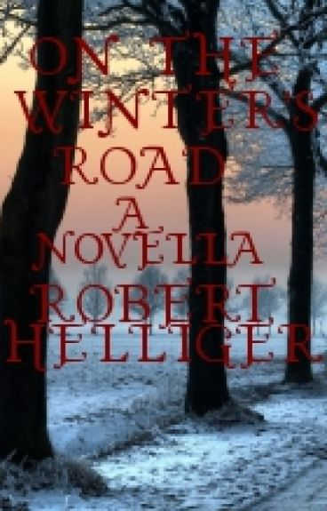 On The Winter's Road A novella by RobertHelliger