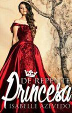 De Repente Princesa by IsabelleAzevedo4