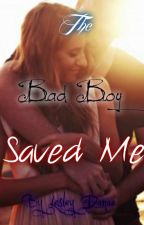The Bad Boy Saved Me (On Hold) by lesleydanae_14