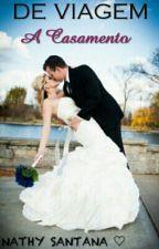 De Viagem A Casamento [EM PAUSA] by NathySantttanah
