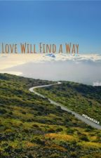 Love Will Find A Way by dotgirl4