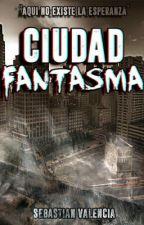 Ciudad Fantasma #Wattys2016 by SebitasValencia