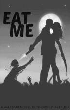 Eat Me [Student Teacher Romance/Zombie Apocalypse] by thenoisyfiretruck