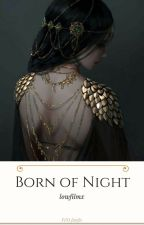 Born of Night by Adele_Black