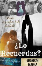 ¿Lo Recuerdas? © //EN EDICIÓN PRÓXIMAMENTE// by Lizzie_Iglesias