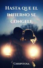 Hasta Que El Infierno Se Congele © by chispitosa