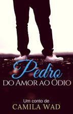 PEDRO, do amor ao ódio by CamilaWad