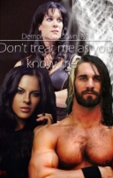 Don't Treat Me Like You Know Me. (A Seth Rollins Love Story) #Watts2016