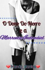 O Dono do Morro e a Marrenta Indomável by Ebaunicornios_Avista