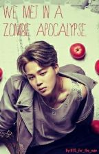 We Met in a Zombie Apocalypse (A Jimin Fanfiction)  by BTS_for_the_win