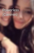 Powerless (Camren) by camzjauregui02