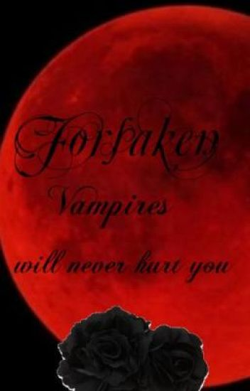 (Forsaken) Vampires will never hurt you (On Hold)