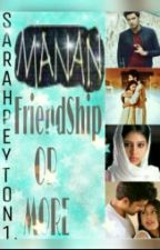 MANAN- FRIENDSHIP OR MORE by zestysarah