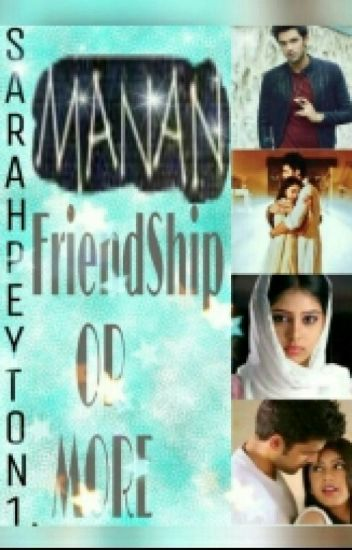 MANAN- FRIENDSHIP OR MORE
