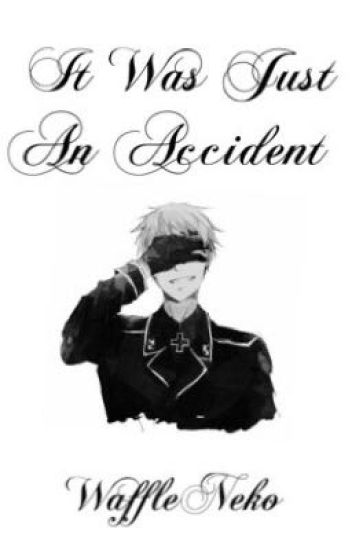 It Was Just An Accident (Prussia X Reader)