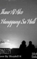 IKAW AT AKO HANGGANG SA HULI by JOYAN1229