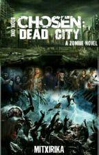 Chosen: Dead City #Wattys2016 by mijnakamura