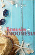 Semusim di Indonesia (complete) by EliyNorma