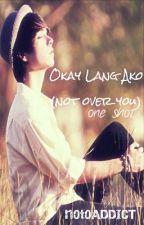 Okay Lang Ako (one shot) by notoaddict