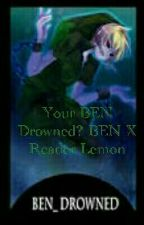 Your BEN Drowned? BEN X Reader Lemon by Genjia1Dragon