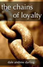 The Chains of Loyalty by daleicious