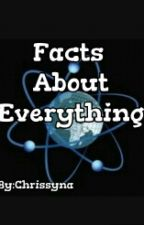 Facts About Everything by Chrissyna