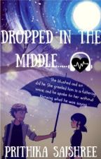 Dropped in the middle  by prithikasaihree