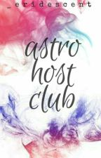The ASTRO Host Club | astro fanfic (ON-HOLD) by _eridescent