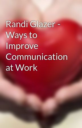Randi Glazer - Ways to Improve Communication at Work by randi_glazer