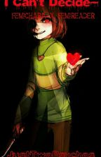 I Can't Decide~ Female!Chara X Female!Reader  by PsychopathicXmas