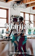 KLARIJAH (FANFICTION) by theunknownfangirl94