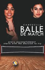 Balle de match • Camren [REECRITURE] by cameezila