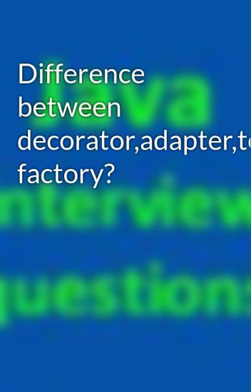 Difference Between Decorator Adapter Template Strategy Factory