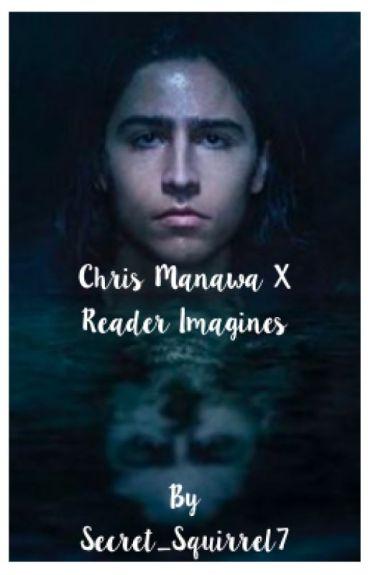 Chris Manawa X Reader Imagines