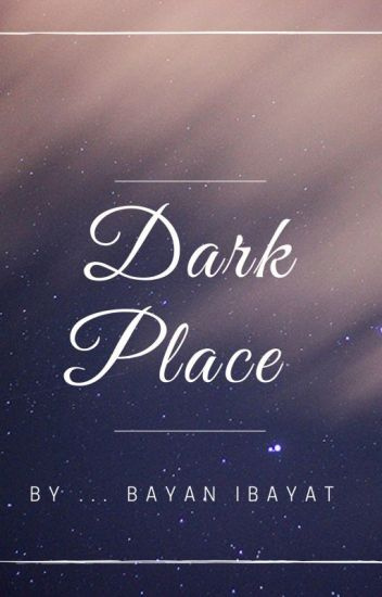 A Dark place // مكان مظلم