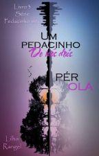 PÉROLA - Um Pedacinho de nós dois by MarliaRangel