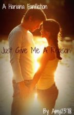 Just Give Me A Reason (A Hariana Fanfiction) by Amy2378
