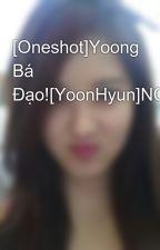 [Oneshot]Yoong Bá Đạo![YoonHyun]NC17 by hyun88