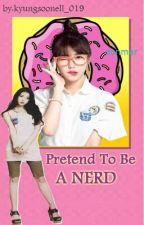 Pretend To Be A Nerd (ON-HOLD) by KYN_019