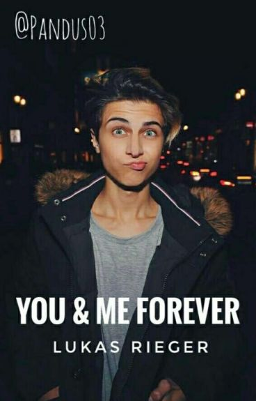 You & Me Forever! ~ Lukas Rieger Fanfiction