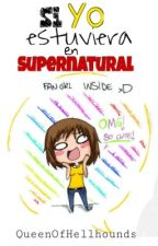 Si Estuviera En Supernatural  by QueenOfHellhounds