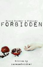 Forbidden [Blood Sucker's Prequel] by InsaneSoldier
