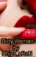 Dirty Woman by Rhiza_eReN