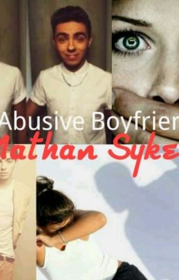 My Abusive Boyfriend ~ Nathan Sykes