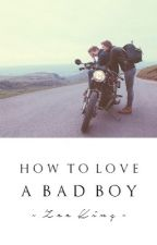 How To Love A Bad Boy by IziKing